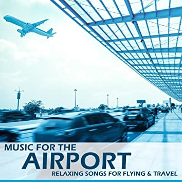 Music for the Airport: Relaxing Songs for Flying & Travel
