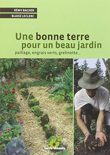 Une bonne terre pour un beau jardin : Paillage, engrais verts, grelinette