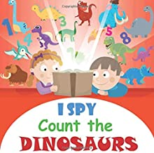 I Spy Count the Dinosaurs: A Fun Activity and Guessing Game for Little Kids, Toddler and Preschool Ages 2-5