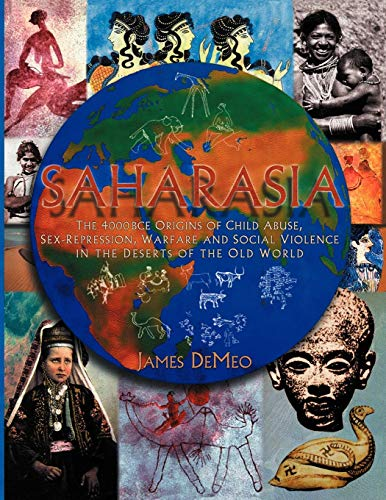 Saharasia: The 4000 BCE Origins of Child Abuse, Sex-Repression, Warfare and Social Violence, In the Deserts of the Old W