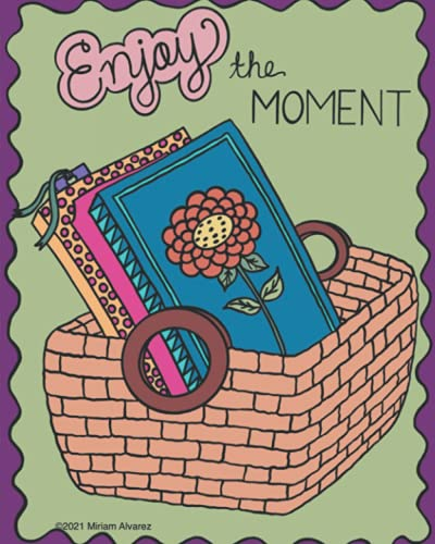 Enjoy the moment: Beautiful notebook with and inspiring phrase and a hand drawn design in the cover page (basket and books).