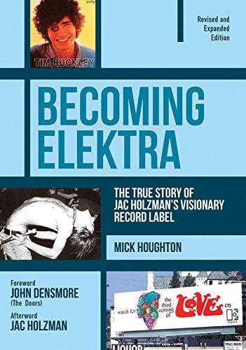 Becoming Elektra: The True Story of Jac Holzman's Visionary Record Label: The True Story of Jac Holzman's Visionary Record Label (Revised & Expanded Edition)