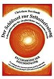 Der Schlüssel zur Selbstbefreiung: Enzyklopädie der Psychosomatik - Psychologischer Kernursprung...