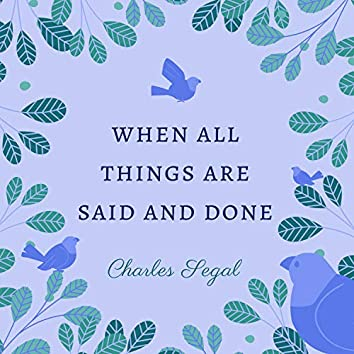 When All Things Are Said and Done