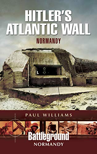 Hitler's Atlantic Wall: Normandy (Battleground Normandy) (English Edition)