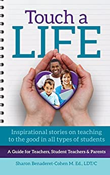 Touch a Life: Inspirational Stories on Teaching to the Good in All Types of Students (Sharon Benaderet-Cohen) by [Sharon Benaderet-Cohen]