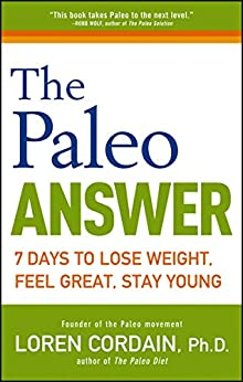The Paleo Answer: 7 Days to Lose Weight, Feel Great, Stay Young by [Loren Cordain]