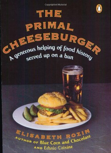 The Primal Cheeseburger: A Generous Helping of Food History Served On...