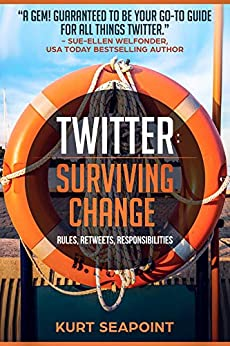 TWITTER Surviving Change: Rules, Retweets, Responsibilities by [Kurt Seapoint]