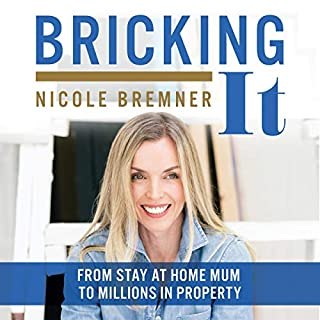 Bricking It: From Stay at Home Mum to Millions in Property                   By:                                                                                                                                 Nicole Bremner                               Narrated by:                                                                                                                                 Nicole Bremner                      Length: 3 hrs and 52 mins     2 ratings     Overall 4.0