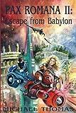 Pax Romana II: Escape from Babylon (Volume 2)