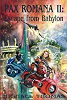 Escape from Babylon (Pax Romana)