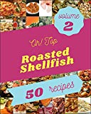 Oh! Top 50 Roasted Shellfish Recipes Volume 2: Home Cooking Made Easy with Roasted Shellfish Cookbook! (English Edition)
