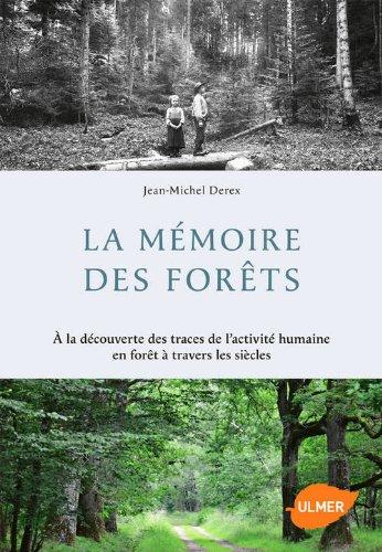 La Mémoire des forêts. A la découverte des traces de l'activité humaine en forêt à travers les siècl