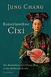 Kaiserinwitwe Cixi: Die Konkubine, die Chinas Weg in die Moderne ebnete - Jung Chang
