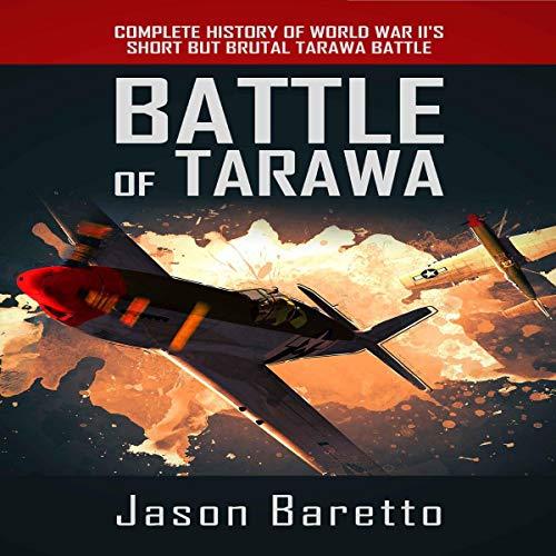 Battle of Tarawa: Complete History of World War II's Short but Brutal Tarawa Battle