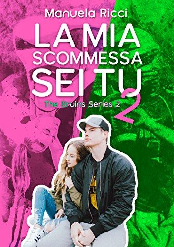 La Mia Scommessa Sei Tu #2: Romance Sport Young Adult (The Bruins Series)