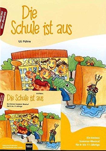 Die Schule ist aus. Paket: Heft und Audio-CD: Ein kleines Sommer-Musical für 8- bis 11-Jährige. (Mini-Musicals)