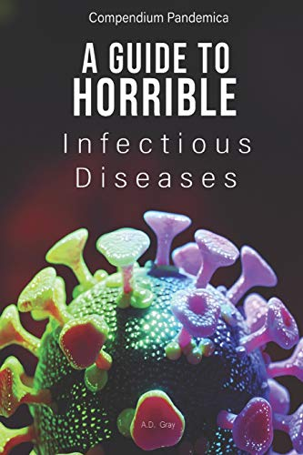 Compare Textbook Prices for Compendium Pandemica: A Guide to Horrible Infectious Diseases  ISBN 9780578714271 by Gray, A.D.