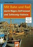 Mit Bahn und Rad durch Rügen, Ostfriesland und Schleswig- Holstein