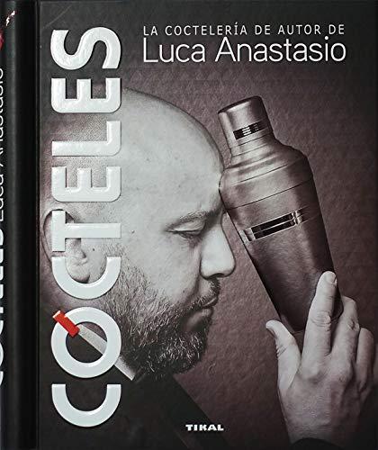 Cócteles. La coctelería de autor de Luca Anastasio (Bebidas de autor)