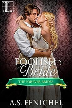 Foolish Bride (Forever Brides Book 2) by [A.S. Fenichel]