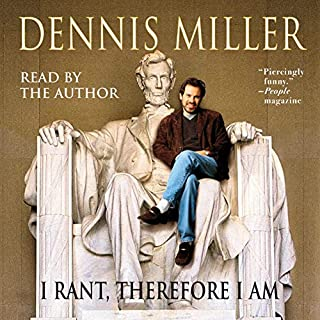 I Rant, Therefore I Am                   By:                                                                                                                                 Dennis Miller                               Narrated by:                                                                                                                                 Dennis Miller                      Length: 2 hrs and 25 mins     320 ratings     Overall 3.6