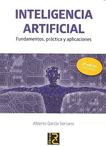 INTELIGENCIA ARTIFICIAL. Fundamentos, práctica y aplicaciones 2ª edición revisada
