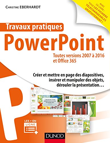 Travaux pratiques - PowerPoint - Toutes versions 2007 à 2016 et Office 365: Toutes versions 2007 à 2016 et Office 365