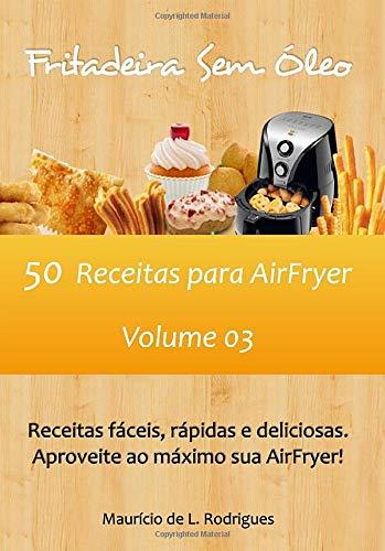 Fritadeira Sem Óleo - Vol. 03: 50 Receitas para AirFryer