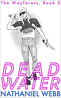 Deadwater: A LitRPG Adventure (The Wayfarers Book 2) by [Nathaniel Webb]