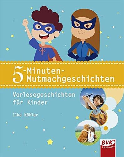 5-Minuten-Mutmachgeschichten: Vorlesegeschichten für Kinder (1.-4. Klasse)