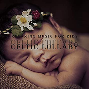 Relaxing Music for Kids: Celtic Lullaby for Deep Sleep, Peaceful Night