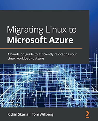Migrating Linux to Microsoft Azure: A hands-on guide to efficiently relocating your Linux workload to Azure Front Cover