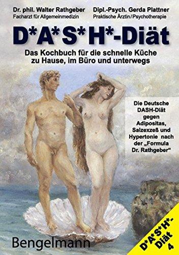 DASH-Diät. Das Kochbuch für die schnelle Küche zu Hause, im Büro und unterwegs. Die Deutsche DASH-Diät gegen Übergewicht und Bluthochdruck.: Mit der ... nach der Formula Dr.Rathgeber.)