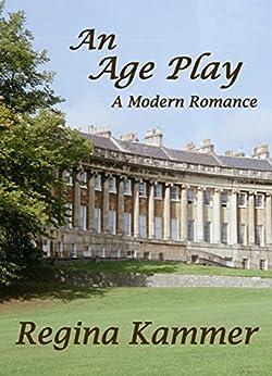 An Age Play: A Modern Romance by [Regina Kammer]