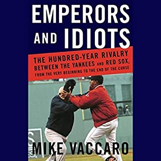 Emperors and Idiots     The Hundred Year Rivalry Between the Yankees and Red Sox, From the Very Beginning to the End of The Curse              By:                                                                                                                                 Mike Vaccaro                               Narrated by:                                                                                                                                 Scott Brick                      Length: 13 hrs and 40 mins     56 ratings     Overall 4.3
