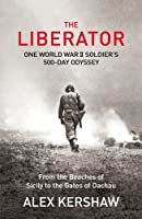 The Liberator: One World War II Soldier's 500-Day Odyssey From the Beaches of Sicily to the Gates of Dachau by Alex Kershaw(1905-07-05)