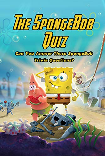 The SpongeBob Quiz: Can You Answer These SpongeBob : SpongeBob Squarepants Trivia (English Edition)