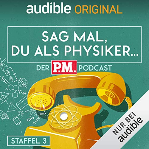 Sag mal, du als Physiker. Der P.M.-Podcast: Staffel 3 (Original Podcast) Titelbild