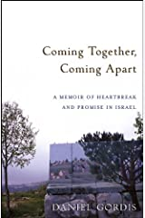 Coming Together, Coming Apart: A Memoir of Heartbreak and Promise in Israel Kindle Edition