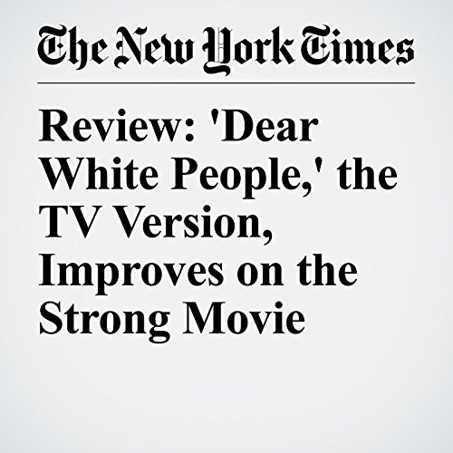 Review: 'Dear White People,' the TV Version, Improves on the Strong Movie copertina