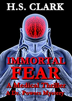IMMORTAL FEAR: A Medical Thriller (A Dr. Powers Mystery) by [H.S. Clark]