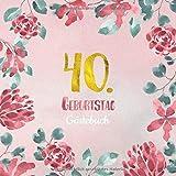 40. Geburtstag Gästebuch: Gästebuch zum 40. Geburtstag als schöne Geschenkidee im Format: ca. 21 x 21 cm, mit 100 Seiten für Glückwünsche, Grüße, ... Cover: rosa Blumenrand aquarell