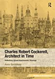 Charles Robert Cockerell, Architect in Time: Reflections around Anachronistic Drawings (Ashgate Studies in Architecture)