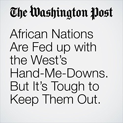 African Nations Are Fed up with the West's Hand-Me-Downs. But It's Tough to Keep Them Out. copertina