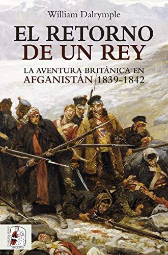 El retorno de un rey: La aventura británica en Afganistán 1839-1842 (Otros Títulos nº 2)