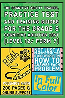 The Cognitive Ability Trainer, Practice Test and Training Guides for the Grade 5 Cognitive Abilities Test (Level 12/ Form 7): Not Just a Practice Test! Over 9,000 words on how to answer each problem