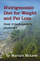 Nutrigenomic Diet for Weight and Fat Loss: One Consumer's Journey Paperback