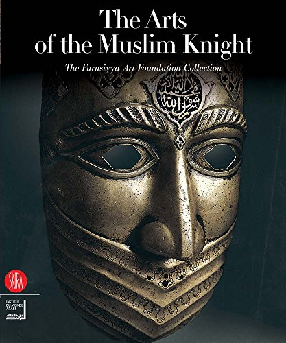 The Arts of the Muslim Knight: The Furusiyya Art Foundation Collection